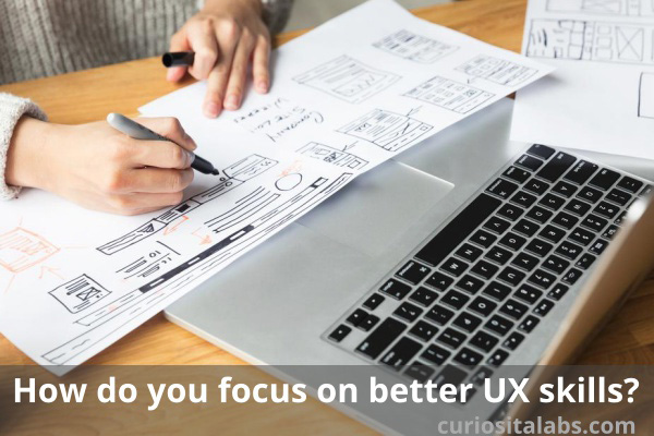 How do you focus on better UX skills