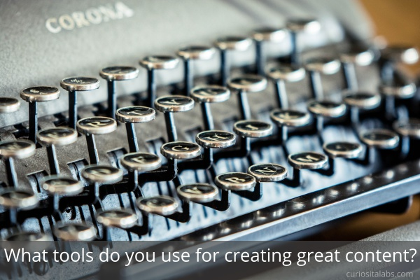 What tools do you use for creating great content?