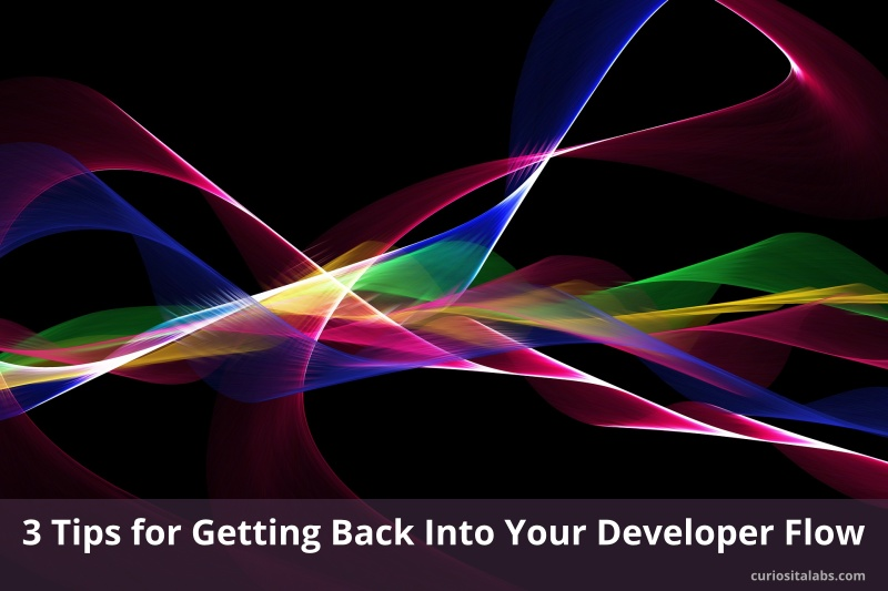 3 Tips for Getting Back Into Your Developer Flow